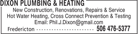 Dixon Plumbing & Heating (506-476-5377) - Display Ad - New Construction, Renovations, Repairs & Service Hot Water Heating, Cross Connect Prevention & Testing