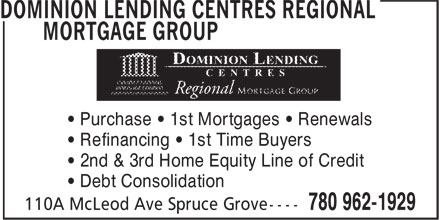 DLC Regional Mortgage Group (780-962-1929) - Display Ad - • Purchase • 1st Mortgages • Renewals • Refinancing • 1st Time Buyers • 2nd & 3rd Home Equity Line of Credit • Debt Consolidation