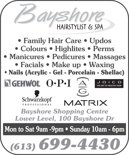 Bayshore Hairstylists and Spa (613-829-3833) - Annonce illustrée======= - Family Hair Care   Updos Colours   Highlites   Perms Manicures   Pedicures   Massages Facials   Make up   Waxing Nails (Acrylic - Gel - Porcelain - Shellac) THE ART OF HEALTHY HAIR Bayshore Shopping Centre Lower Level, 100 Bayshore Dr Mon to Sat 9am -9pm   Sunday 10am - 6pm (613) 699-4430