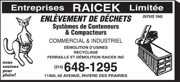 Ferraille Et Démolition Raicek Inc (514-648-1295) - Annonce illustrée======= - Entreprises Limitée RAICEK DEPUIS 1945 ENLÈVEMENT DE DÉCHETS Systèmes de Conteneurs & Compacteurs COMMERCIAL & INDUSTRIEL DÉMOLITION D USINES RECYCLAGE FERRAILLE ET DÉMOLITION RAICEK INC nous sautons (514) 648-1295 pour plaire! 11405, 60 AVENUE, RIVIÈRE DES PRAIRIES