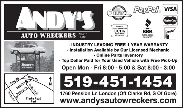 Andy's Auto Wreckers (519-451-1454) - Display Ad - · INDUSTRY LEADING FREE 1 YEAR WARRANTY · Installation Available by Our Licensed Mechanic · Online Parts Inventory · Top Dollar Paid for Your Used Vehicle with Free Pick-Up Open Mon - Fri 8:00 - 5:00 & Sat 8:00 - 3:00 519-451-1454 1760 Pension Ln London (Off Clarke Rd, S Of Gore) www.andysautowreckers.com