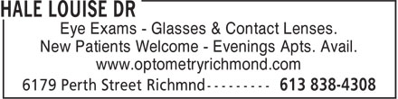 Hale Louise Dr (613-838-4308) - Display Ad - Eye Exams - Glasses & Contact Lenses. New Patients Welcome - Evenings Apts. Avail. www.optometryrichmond.com Eye Exams - Glasses & Contact Lenses. New Patients Welcome - Evenings Apts. Avail. www.optometryrichmond.com