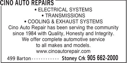 Cino Auto Repairs (905-662-2000) - Display Ad - • ELECTRICAL SYSTEMS • TRANSMISSIONS • COOLING & EXHAUST SYSTEMS Cino Auto Repair has been serving the community since 1984 with Quality, Honesty and Integrity. We offer complete automotive service to all makes and models. www.cinoautorepair.com