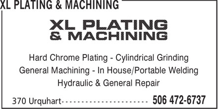 XL Plating & Machining (506-472-6737) - Display Ad - Hard Chrome Plating - Cylindrical Grinding General Machining - In House/Portable Welding Hydraulic & General Repair