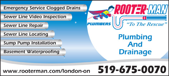 Rooter Man (519-675-0070) - Display Ad - Emergency Service Clogged Drains Sewer Line Video Inspection To The Rescue Sewer Line Repair Sewer Line Locating Plumbing Sump Pump Installation And Basement Waterproofing Drainage www.rooterman.com/london-on 519-675-0070