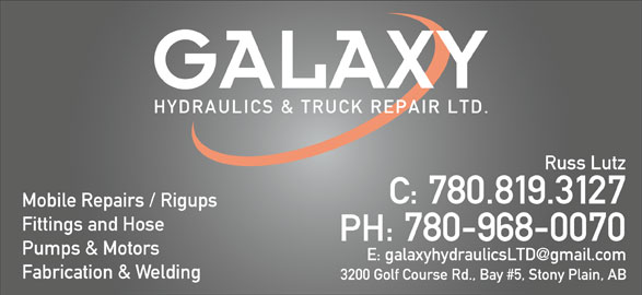 Galaxy Hydraulics Ltd (780-968-0070) - Display Ad - Russ Lutz C: 780.819.3127 Mobile Repairs / Rigups Fittings and Hose PH: 780-968-0070 Pumps & Motors Fabrication & Welding 3200 Golf Course Rd., Bay #5, Stony Plain, AB