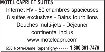 L'Hostellerie Capri Inc (450-581-2282) - Annonce illustrée======= - Internet HV - 50 chambres spacieuses 8 suites exclusives - Bains tourbillons Douches multi-jets - Déjeuner continental inclus www.motelcapri.com