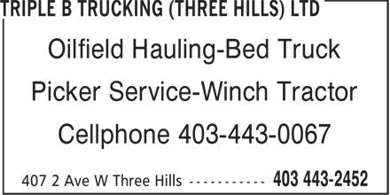 Triple B Trucking (Three Hills) Ltd (403-443-2452) - Display Ad - Oilfield Hauling-Bed Truck Picker Service-Winch Tractor Cellphone 403-443-0067