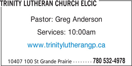 Trinity Lutheran Church (780-532-4978) - Annonce illustrée======= - Pastor: Greg Anderson Services: 10:00am www.trinitylutherangp.ca 780 532-4978 10407 100 St Grande Prairie -------- TRINITY LUTHERAN CHURCH ELCIC