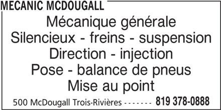 Mécanic McDougall (819-378-0888) - Annonce illustrée======= - MECANIC MCDOUGALL Mécanique générale Silencieux - freins - suspension Direction - injection Pose - balance de pneus Mise au point 819 378-0888 500 McDougall Trois-Rivières -------