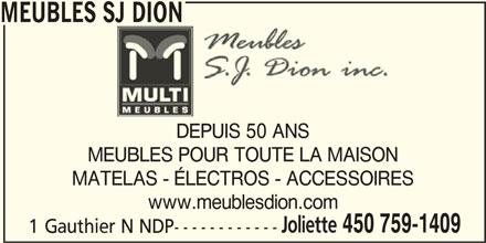 Meubles SJ Dion (450-759-1409) - Display Ad - MEUBLES SJ DION DEPUIS 50 ANS MEUBLES POUR TOUTE LA MAISON MATELAS - ÉLECTROS - ACCESSOIRES www.meublesdion.com Joliette 450 759-1409 1 Gauthier N NDP------------ MEUBLES SJ DION DEPUIS 50 ANS MEUBLES POUR TOUTE LA MAISON MATELAS - ÉLECTROS - ACCESSOIRES www.meublesdion.com Joliette 450 759-1409 1 Gauthier N NDP------------