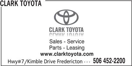 Clark Toyota (506-452-2200) - Annonce illustrée======= - CLARK TOYOTA Sales - Service Parts - Leasing www.clarktoyota.com 506 452-2200 Hwy#7/Kimble Drive Fredericton ---