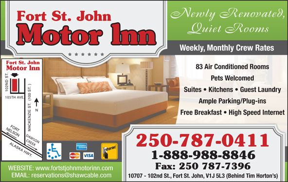 Fort St John Motor Inn (250-787-0411) - Annonce illustrée======= - Newly Renovated, Quiet Rooms Weekly, Monthly Crew Rates 83 Air Conditioned Rooms Pets Welcomed Suites   Kitchens   Guest Laundry Ample Parking/Plug-ins Free Breakfast   High Speed Internet 250-787-0411 1-888-988-8846 Fax: 250 787-7396 WEBSITE: www.fortstjohnmotorinn.com 10707 - 102nd St., Fort St. John, V1J 5L3 (Behind Tim Horton s)