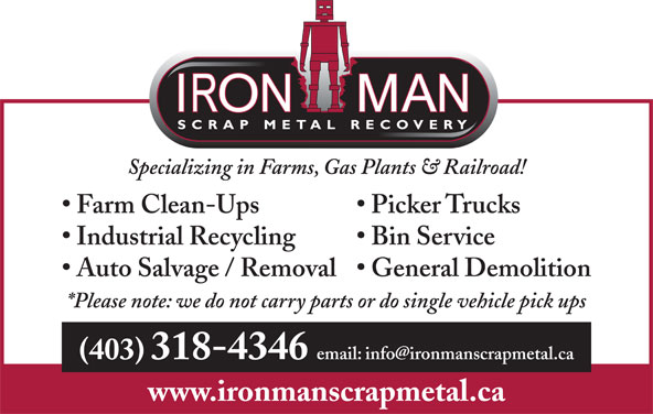 Iron Man Scrap Metal Recovery (403-318-4346) - Display Ad - Specializing in Farms, Gas Plants & Railroad! Farm Clean-Ups Picker Trucks Bin Service Industrial Recycling Auto Salvage / Removal  General Demolition *Please note: we do not carry parts or do single vehicle pick ups (403) 318-4346 www.ironmanscrapmetal.ca