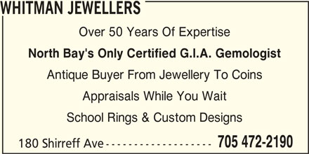 Whitman Jewellers (705-472-2190) - Display Ad - WHITMAN JEWELLERS Over 50 Years Of Expertise North Bay's Only Certified G.I.A. Gemologist Antique Buyer From Jewellery To Coins Appraisals While You Wait School Rings & Custom Designs 705 472-2190 180 Shirreff Ave-------------------