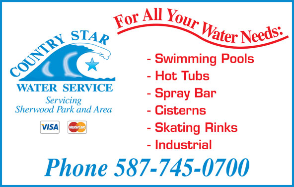 Country Star Water (780-922-5552) - Display Ad - For All Your Water Needs: - Swimming Pools - Hot Tubs - Spray Bar Servicing Sherwood Park and Area - Cisterns - Skating Rinks - Industrial Phone 587-745-0700