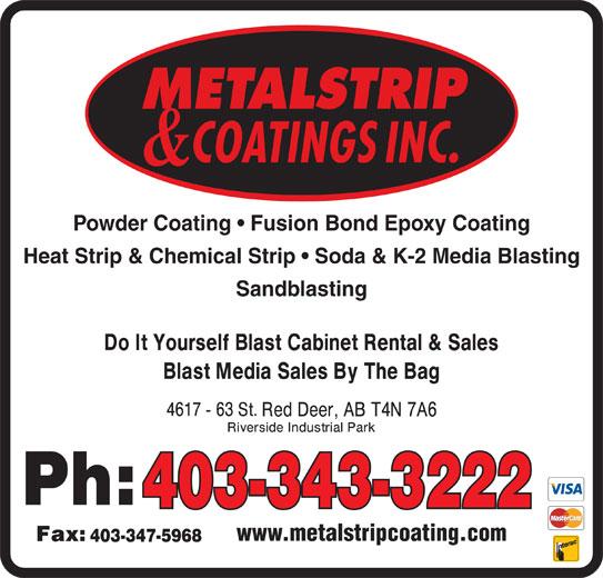 Metalstrip & Coatings Inc (403-343-3222) - Display Ad - Heat Strip & Chemical Strip   Soda & K-2 Media Blasting Sandblasting 403-343-3222 www.metalstripcoating.com 403-347-5968 Powder Coating   Fusion Bond Epoxy Coating