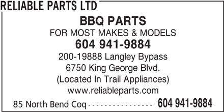 Reliable Parts Ltd (604-941-9884) - Annonce illustrée======= - BBQ PARTS RELIABLE PARTS LTD FOR MOST MAKES & MODELS 604 941-9884 200-19888 Langley Bypass 6750 King George Blvd. (Located In Trail Appliances) www.reliableparts.com 604 941-9884 85 North Bend Coq----------------