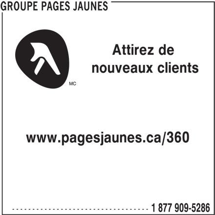 Groupe Pages Jaunes (1-877-909-5286) - Annonce illustrée======= - Attirez de nouveaux clients www.pagesjaunes.ca/360 ---------------------------------- 1 877 909-5286 GROUPE PAGES JAUNES