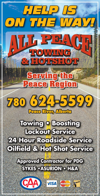 All Peace Towing & Hotshot (780-624-5599) - Display Ad - HELP IS ON THE WAY! TOWING & HOTSHOT Serving the Peace Region 780 624-5599 Peace River, Alberta Towing   Boosting Lockout Service 24 Hour Roadside Service Oilfield & Hot Shot Service Approved Contractor for PDG SYKES  ASURION   H&A