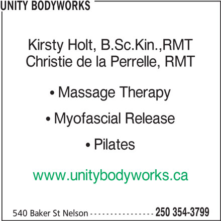 Unity Bodyworks (250-354-3799) - Display Ad - UNITY BODYWORKS Kirsty Holt, B.Sc.Kin.,RMT Christie de la Perrelle, RMT Massage Therapy Myofascial Release Pilates www.unitybodyworks.ca 250 354-3799 540 Baker St Nelson----------------