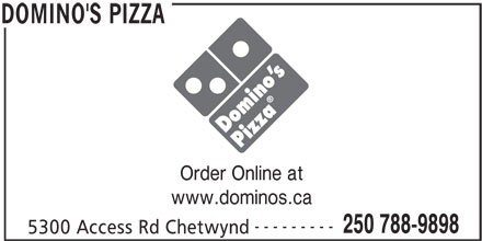 Domino's Pizza (250-788-9898) - Display Ad - Order Online at www.dominos.ca --------- 250 788-9898 5300 Access Rd Chetwynd DOMINO'S PIZZA Order Online at www.dominos.ca --------- 250 788-9898 5300 Access Rd Chetwynd DOMINO'S PIZZA