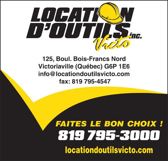 Location D'Outils Victo Inc (819-795-3000) - Annonce illustrée======= - 125, Boul. Bois-Francs Nord Victoriaville (Québec) G6P 1E6 fax: 819 795-4547 FAITES LE BON CHOIX ! locationdoutilsvicto.com
