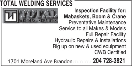 Total Welding Services (204-728-3821) - Display Ad - TOTAL WELDING SERVICES Inspection Facility for: Mabaskets, Boom & Crane Preventative Maintenance Service to all Makes & Models Full Repair Facility Hydraulic Repairs & Installations Rig up on new & used equipment CWB Certified 204 728-3821 1701 Moreland Ave Brandon--------