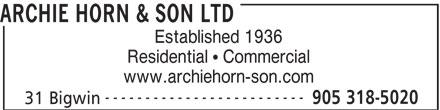 Archie Horn & Son Ltd (905-318-5020) - Annonce illustrée======= - ARCHIE HORN & SON LTD Established 1936 Residential   Commercial www.archiehorn-son.com ------------------------- 905 318-5020 31 Bigwin