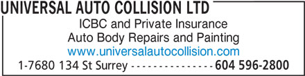 Universal Auto Collision Ltd (604-596-2800) - Annonce illustrée======= - UNIVERSAL AUTO COLLISION LTD ICBC and Private Insurance Auto Body Repairs and Painting www.universalautocollision.com 1-7680 134 St Surrey --------------- 604 596-2800