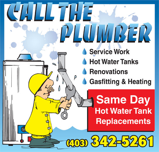 Call The Plumber (403-342-5961) - Display Ad - Hot Water Tanks Renovations Gasfitting & Heating Same Day Hot Water Tank Replacements (403) 342-5261 Service Work