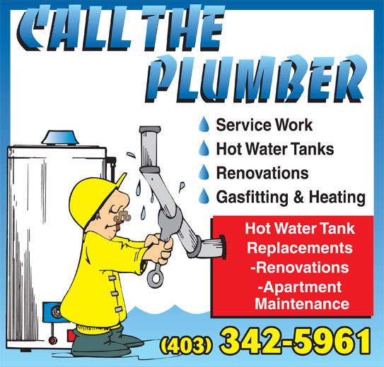 Call The Plumber (403-342-5961) - Display Ad - Hot Water Tanks Renovations Gasfitting & Heating Hot Water Tank Replacements Service Work -Renovations -Apartment Maintenance (403) 342-5961