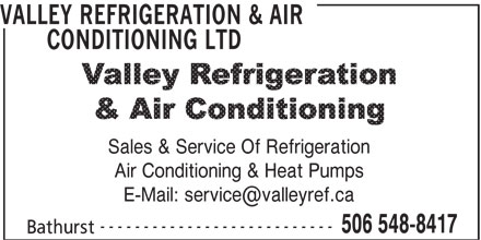 Valley Refrigeration & Air Conditioning Ltd (506-548-8417) - Display Ad - VALLEY REFRIGERATION & AIR CONDITIONING LTD Sales & Service Of Refrigeration Air Conditioning & Heat Pumps --------------------------- 506 548-8417 Bathurst
