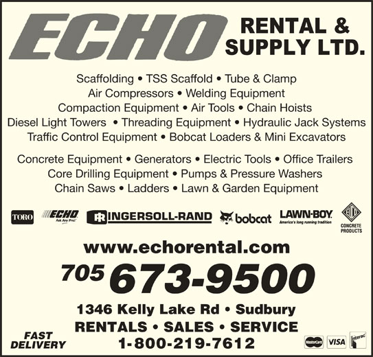 Echo Rental & Supply Ltd (705-673-9500) - Display Ad - Scaffolding   TSS Scaffold   Tube & Clamp Air Compressors   Welding Equipment Compaction Equipment   Air Tools   Chain Hoists Diesel Light Towers    Threading Equipment   Hydraulic Jack Systems Traffic Control Equipment   Bobcat Loaders & Mini Excavators Concrete Equipment   Generators   Electric Tools   Office Trailers Core Drilling Equipment   Pumps & Pressure Washers Chain Saws   Ladders   Lawn & Garden Equipment www.echorental.com 705 673-9500