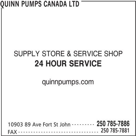 Quinn Pumps Canada Ltd (250-785-7886) - Annonce illustrée======= - quinnpumps.com --------- 24 HOUR SERVICE SUPPLY STORE & SERVICE SHOP 250 785-7886 10903 89 Ave Fort St John 250 785-7881 -------------------------------- FAX QUINN PUMPS CANADA LTD