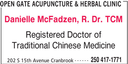 Open Gate Acupuncture & Herbal Clinic (250-417-1771) - Display Ad - Danielle McFadzen, R. Dr. TCM Registered Doctor of Traditional Chinese Medicine ------ 250 417-1771 OPEN GATE ACUPUNCTURE & HERBAL CLINIC 202 S 15th Avenue Cranbrook