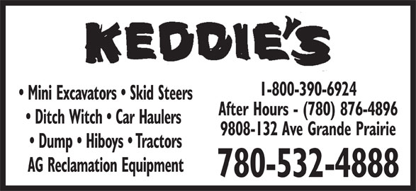 Keddie's Tack & Western Wear (780-532-4888) - Display Ad - Mini Excavators   Skid Steers After Hours - (780) 876-4896 Ditch Witch   Car Haulers 1-800-390-6924 9808-132 Ave Grande Prairie Dump   Hiboys   Tractors AG Reclamation Equipment 780-532-4888