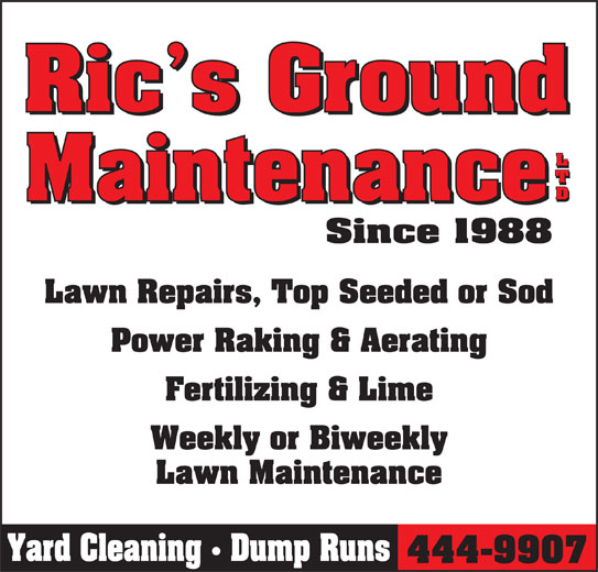 Ric's Ground Maintenance (867-444-9907) - Display Ad - LTD Lawn Repairs, Top Seeded or Sod Power Raking & Aerating Fertilizing & Lime Weekly or Biweekly Lawn Maintenance Yard Cleaning   Dump Runs 444-9907