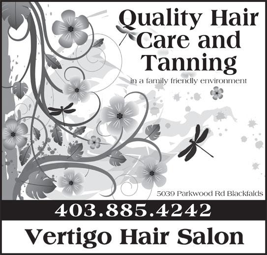 Vertigo Hair Salon (403-885-4242) - Display Ad - in a family friendly environment 5039 Parkwood Rd Blackfalds 403.885.4242 Vertigo Hair Salon Quality Hair Care and Tanning