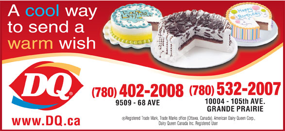 Dairy Queen Brazier (780-532-2007) - Display Ad - A cool way to send a warm wish 780 532-2007 780 402-2008 10004 - 105th AVE. 9509 - 68 AVE GRANDE PRAIRIE www.DQ.ca
