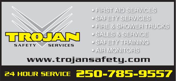 Trojan Safety Services (250-785-9557) - Annonce illustrée======= - FIRST AID SERVICES SAFETY SERVICES FIRE & SHOWER TRUCKS SALES & SERVICE SAFETY TRAINING SAFETY SERVICES AIR MONITORS www.trojansafety.com 24 HOUR SERVICE 250-785-9557