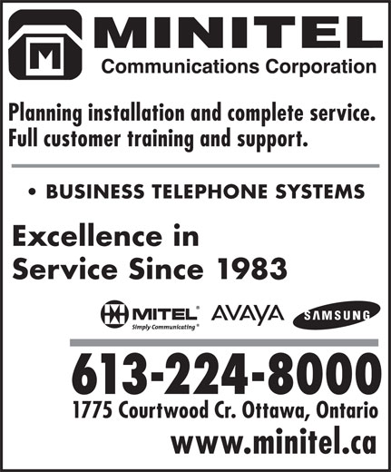 Minitel Communications Corporation (613-224-8000) - Display Ad - Planning installation and complete service. Full customer training and support. BUSINESS TELEPHONE SYSTEMS Excellence in Service Since 1983 613-224-8000 1775 Courtwood Cr. Ottawa, Ontario www.minitel.ca