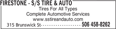 Firestone Tire and Automotive Centre (506-458-8262) - Display Ad - www.sstireandauto.com 506 458-8262 315 Brunswick St------------------- FIRESTONE - S/S TIRE & AUTO Tires For All Types Complete Automotive Services