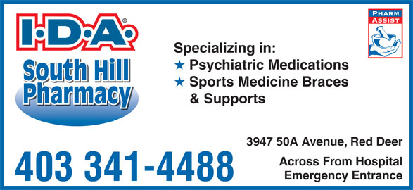 South Hill Pharmacy (403-341-4488) - Display Ad - South Hill Sports Medicine Braces & Supports PharmacyPharmacy 3947 50A Avenue, Red Deer Across From Hospital Emergency Entrance 403 341-4488 Specializing in: Psychiatric Medications