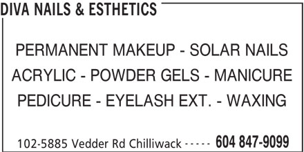 Diva Nails & Esthetics (604-847-9099) - Annonce illustrée======= - DIVA NAILS & ESTHETICS PERMANENT MAKEUP - SOLAR NAILS ACRYLIC - POWDER GELS - MANICURE PEDICURE - EYELASH EXT. - WAXING ----- 604 847-9099 102-5885 Vedder Rd Chilliwack