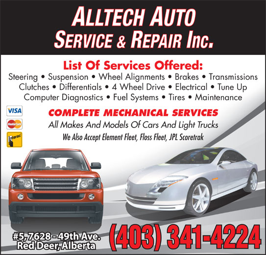 Alltech Auto Service & Repair Inc (403-341-4224) - Display Ad - ALLTECH AUTO SERVICE & REPAIR Inc. List Of Services Offered: Steering   Suspension   Wheel Alignments   Brakes   Transmissions Clutches   Differentials   4 Wheel Drive   Electrical   Tune Up Computer Diagnostics   Fuel Systems   Tires   Maintenance COMPLETE MECHANICAL SERVICES All Makes And Models Of Cars And Light Trucks We Also Accept Element Fleet, Floss Fleet, JPL Scoretrak #5, 7628 - 49th Ave.#57628 49th Av 403 341-4224 Red Deer, Alberta