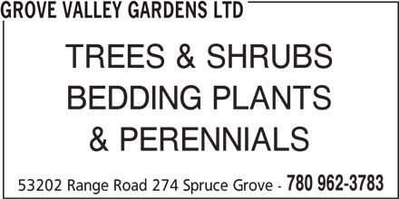Grove Valley Gardens Ltd (780-962-3783) - Annonce illustrée======= - GROVE VALLEY GARDENS LTD TREES & SHRUBS BEDDING PLANTS & PERENNIALS 780 962-3783 53202 Range Road 274 Spruce Grove -