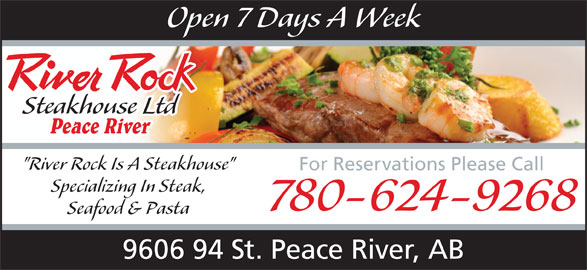 "River Rock Steakhouse Ltd (780-624-9268) - Annonce illustrée======= - Open 7 Days A Week Steakhouse Ltd ""River Rock Is A Steakhouse"" For Reservations Please Call Specializing In Steak, 780-624-9268 Seafood & Pasta 9606 94 St. Peace River, AB"