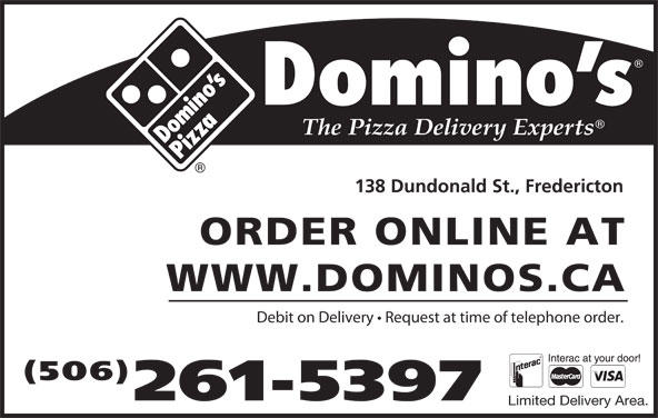 Domino's Pizza (506-449-5050) - Annonce illustrée======= - 138 Dundonald St., Fredericton ORDER ONLINE AT WWW.DOMINOS.CA Debit on Delivery   Request at time of telephone order. (506) 261-5397 Limited Delivery Area.