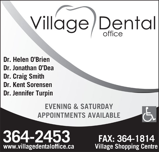 Village Dental Office (709-364-2453) - Display Ad - Dr. Helen O Brien Dr. Jonathan O Dea Dr. Craig Smith Dr. Kent Sorensen Dr. Jennifer Turpin EVENING & SATURDAY APPOINTMENTS AVAILABLE www.villagedentaloffice.ca Village Shopping Centre